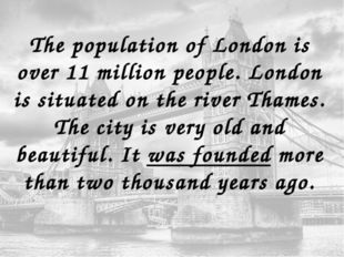 The population of London is over 11 million people. London is situated on the