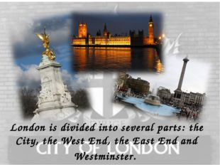 London is divided into several parts: the City, the West End, the East End an