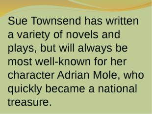 Sue Townsend has written a variety of novels and plays, but will always be mo