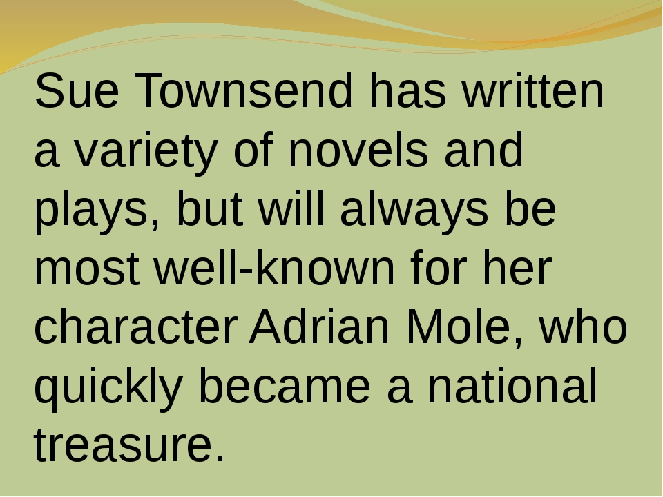 Sue Townsend has written a variety of novels and plays, but will always be mo...