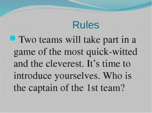 Rules Two teams will take part in a game of the most quick-witted and the cl