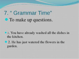 "7. "" Grammar Time"" To make up questions. 1. You have already washed all the d"