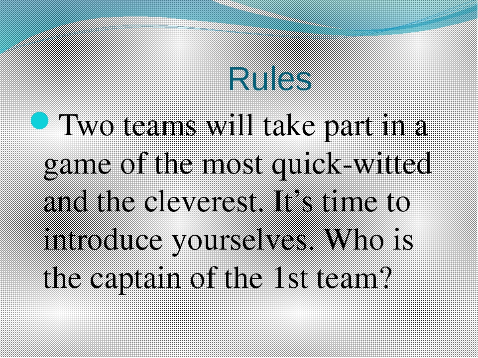 Rules Two teams will take part in a game of the most quick-witted and the cl...