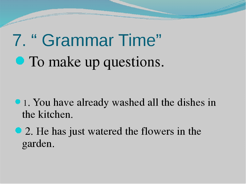 "7. "" Grammar Time"" To make up questions. 1. You have already washed all the d..."