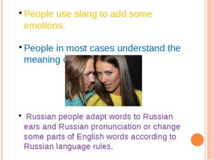 People use slang to add some emotions. People in most cases understand the me