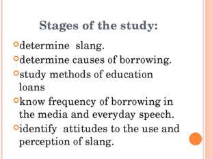 Stages of the study: determine slang. determine causes of borrowing. study m