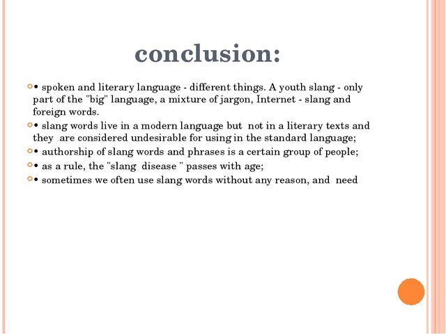 conclusion: • spoken and literary language - different things. A youth slang...