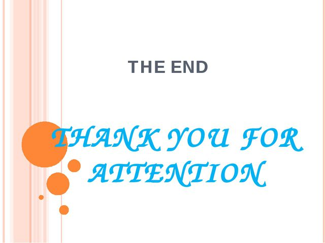 THANK YOU FOR ATTENTION THE END