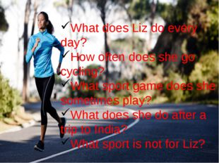 What does Liz do every day? How often does she go cycling? What sport game d