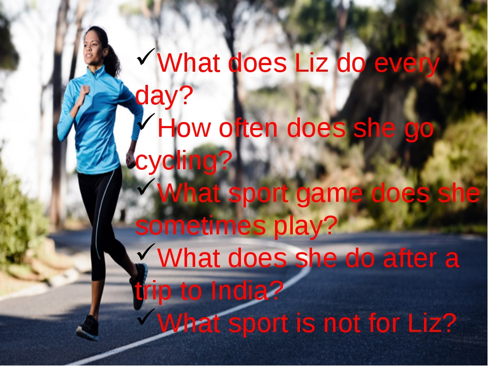 What does Liz do every day? How often does she go cycling? What sport game d...