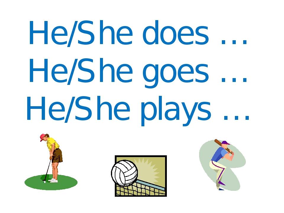 He/She does … He/She goes … He/She plays …