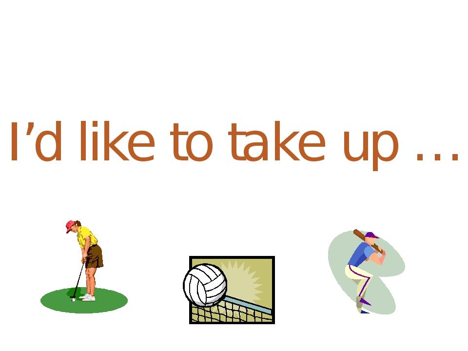 I'd like to take up …