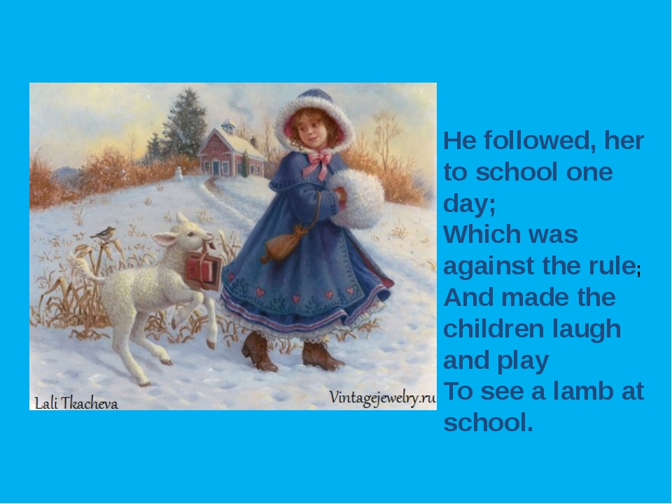 He followed, her to school one day; Which was against the rule; And made the...