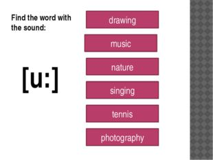 [u:] drawing music nature singing tennis photography Find the word with the s