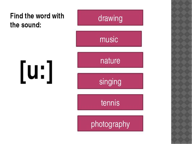 [u:] drawing music nature singing tennis photography Find the word with the s...