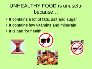 UNHEALTHY FOOD is unuseful because… It contains a lot of fats, salt and sugar