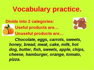 Vocabulary practice. 			 Divide into 2 categories: 		Useful products are… 		U