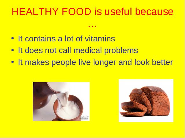 HEALTHY FOOD is useful because … It contains a lot of vitamins It does not ca...