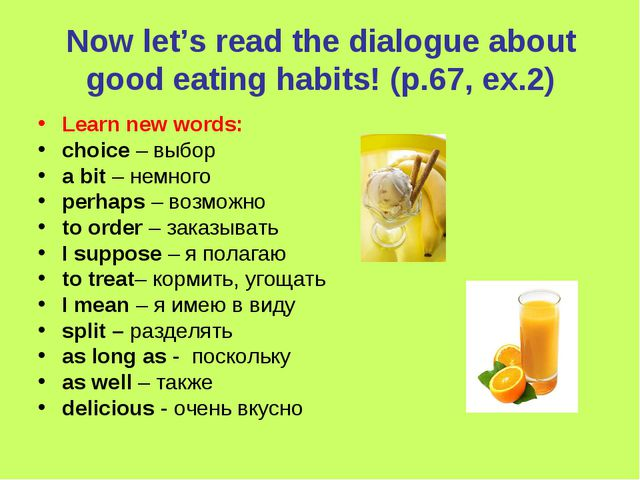 Now let's read the dialogue about good eating habits! (p.67, ex.2) Learn new...