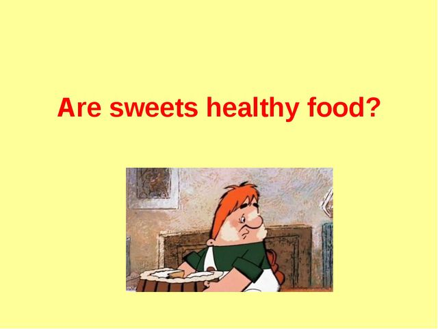 Are sweets healthy food?