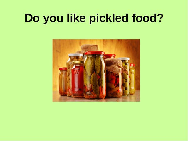 Do you like pickled food?