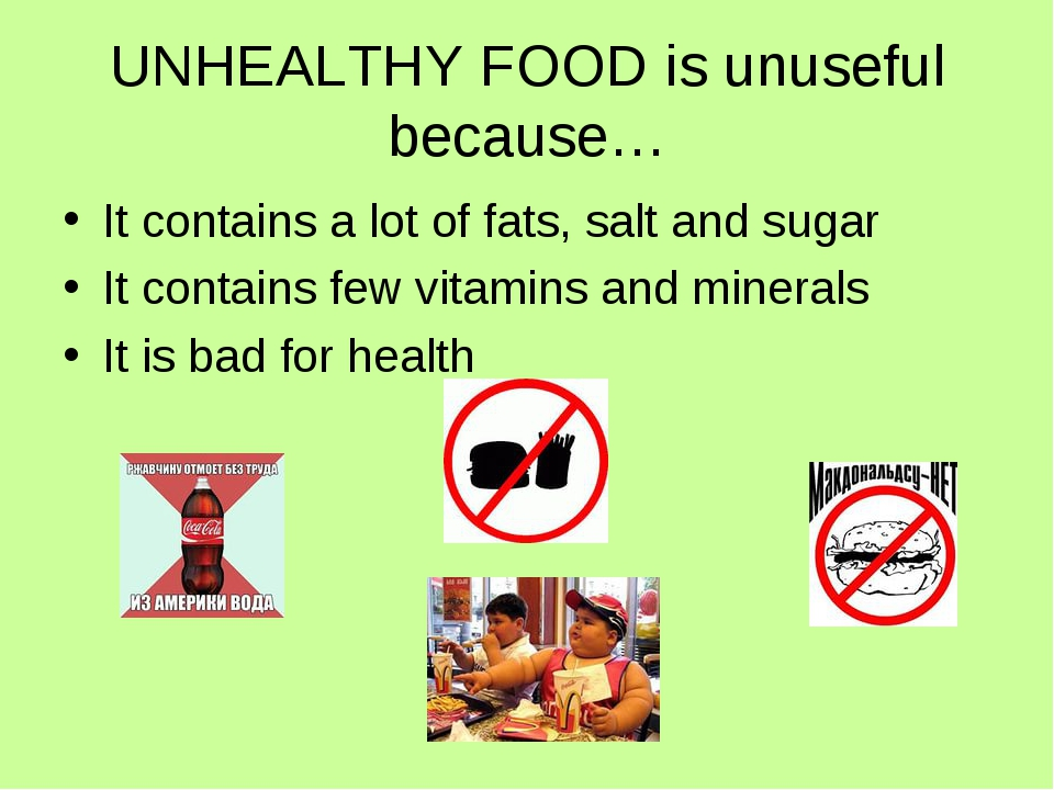 UNHEALTHY FOOD is unuseful because… It contains a lot of fats, salt and sugar...