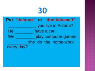 """Put """"do/does"""" or """"don't/doesn't"""": ____________ you live in Astana? He ______"""