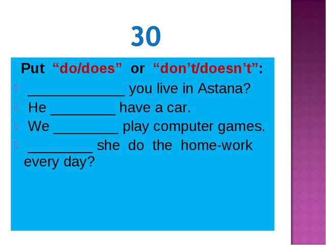 """Put """"do/does"""" or """"don't/doesn't"""": ____________ you live in Astana? He ______..."""