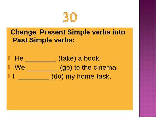 Change Present Simple verbs into Past Simple verbs:  He ________ (take) a b...