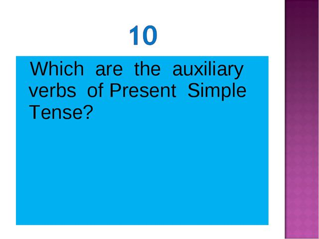 Which are the auxiliary verbs of Present Simple Tense?