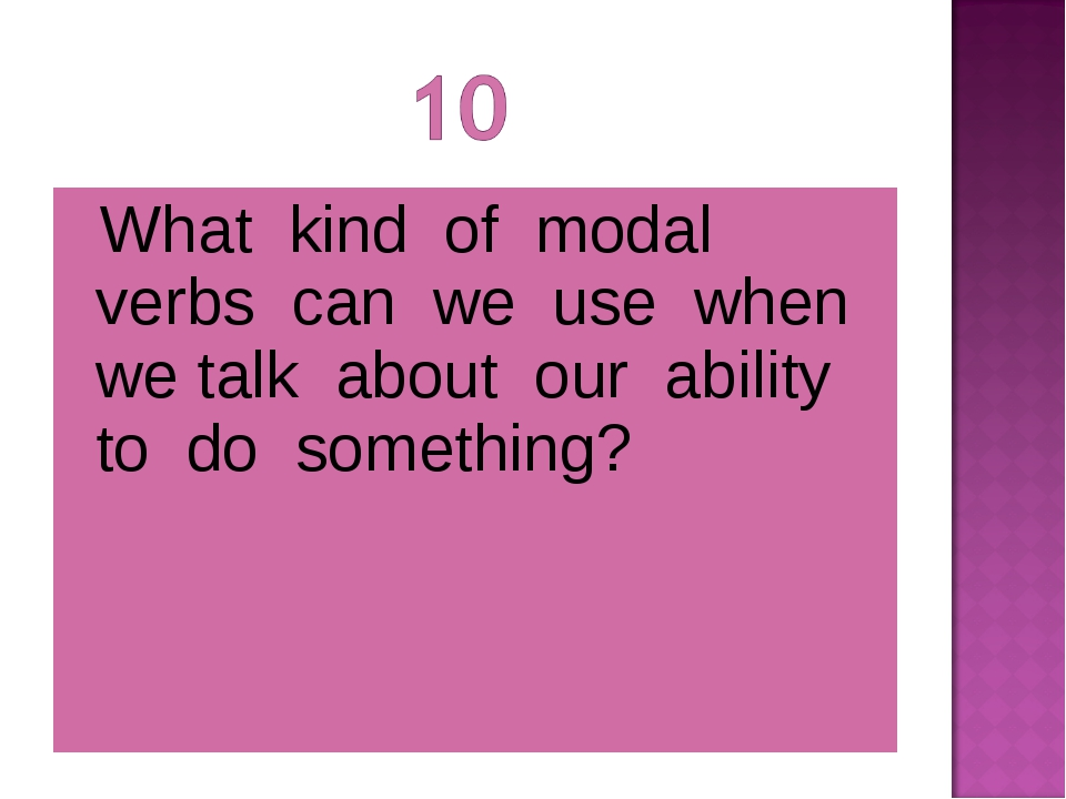 What kind of modal verbs can we use when we talk about our ability to do som...