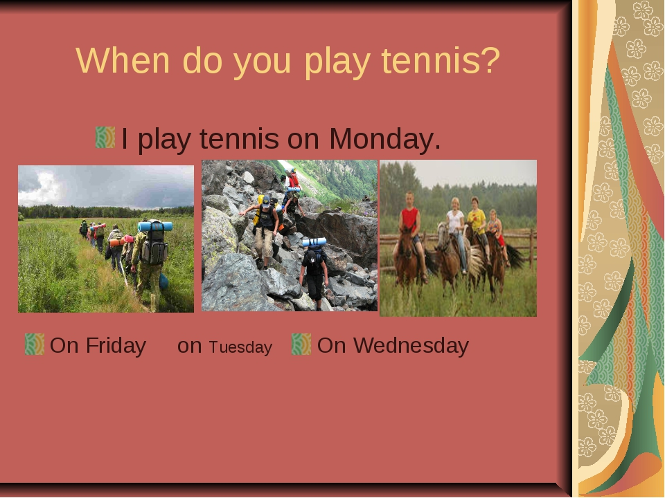 When do you play tennis? On Friday on Tuesday On Wednesday I play tennis on M...