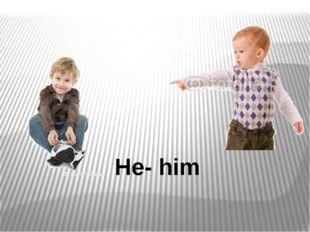 Он-его He- him