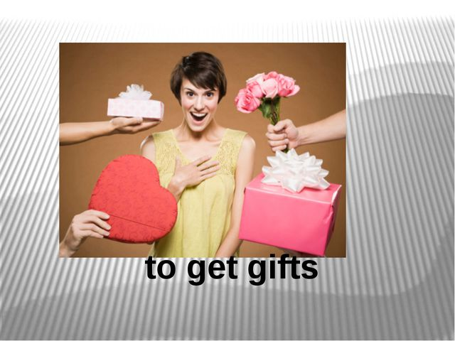 to get gifts