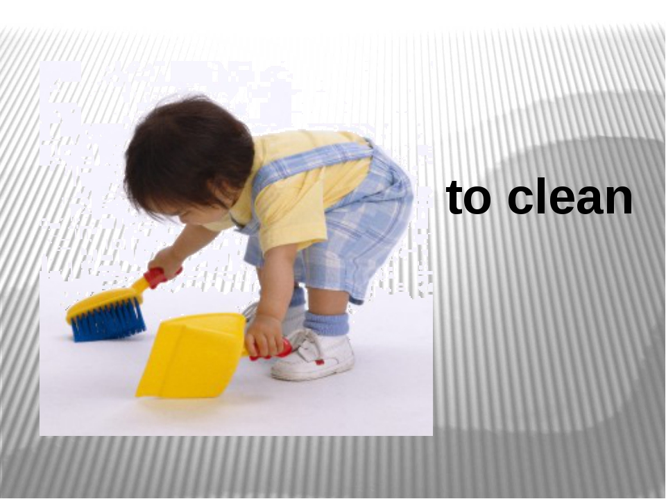 to clean