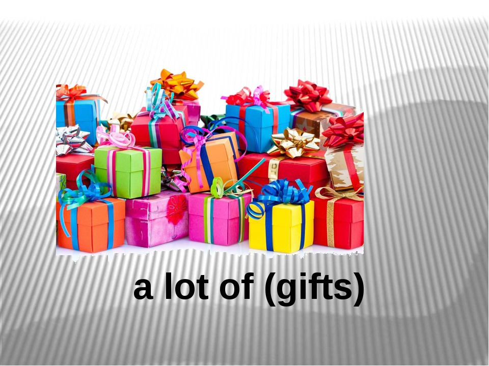 a lot of (gifts)