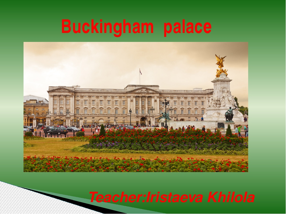Teacher:Iristaeva Khilola Buckingham palace
