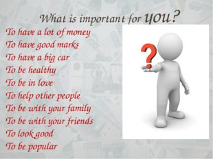 What is important for you? To have a lot of money To have good marks To have