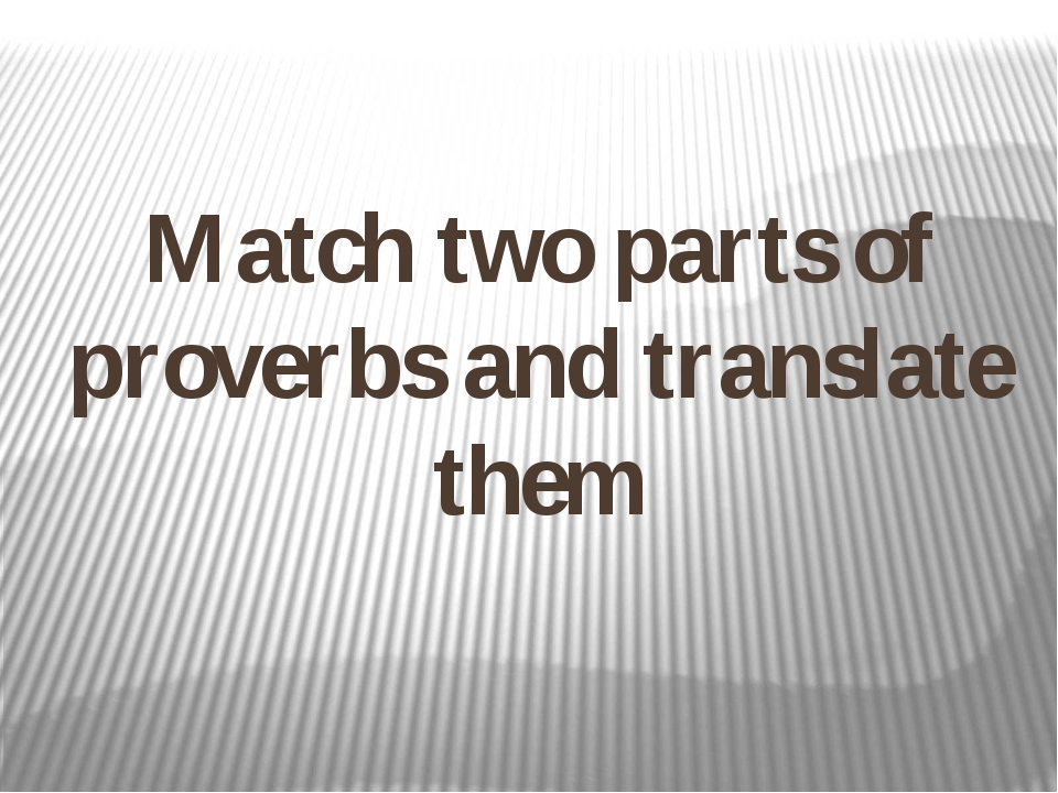 Match two parts of proverbs and translate them
