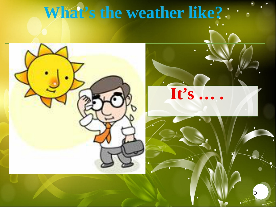 What's the weather like? It's … .