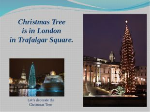 Christmas Tree is in London in Trafalgar Square. Let's decorate the Christmas