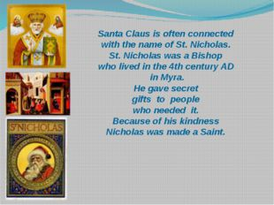 Santa Claus is often connected with the name of St. Nicholas. St. Nicholas wa