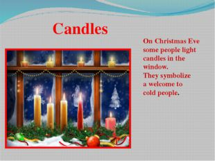 Candles On Christmas Eve some people light candles in the window. They symbol