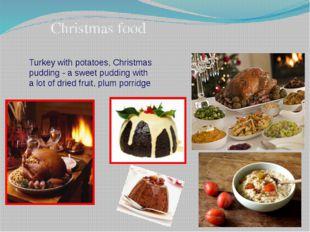 Christmas food Turkey with potatoes, Christmas pudding - a sweet pudding with