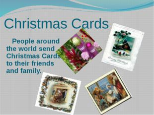 Christmas Cards People around the world send Christmas Cards to their friend