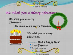 We Wish You a Merry Christmas We wish you a merry Christmas, We wish you a me