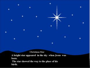 A bright star appeared in the sky when Jesus was born. The star showed the wa