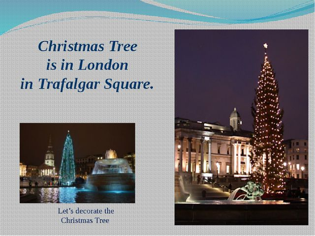 Christmas Tree is in London in Trafalgar Square. Let's decorate the Christmas...