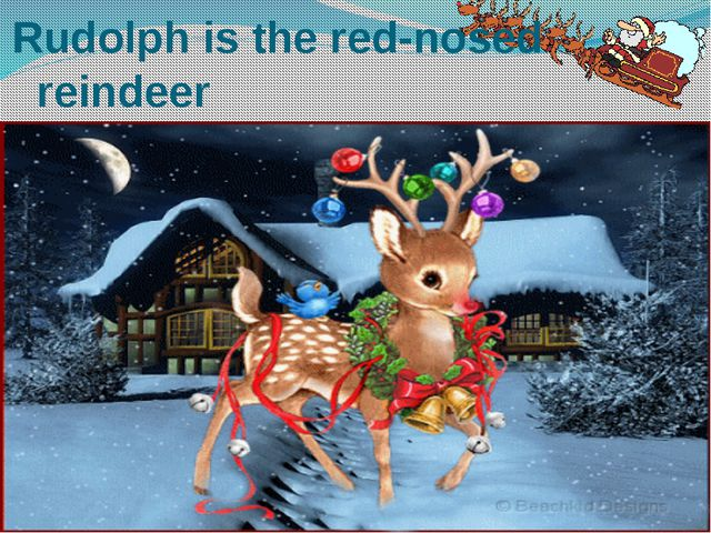 Rudolph is the red-nosed reindeer