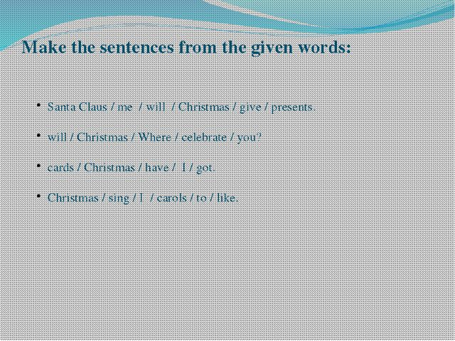 Santa Claus / me / will / Christmas / give / presents. will / Christmas / Whe...